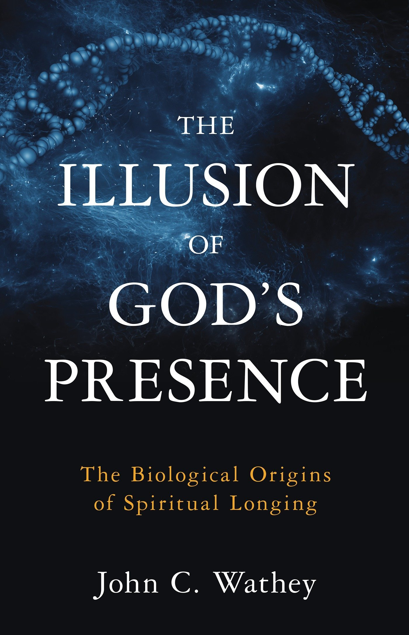 The Illusion of God's Presence: The Biological Origins of Spiritual Longing  Hardcover – January 12, 2016