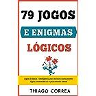 Treinamento cerebral: 79 jogos e enigmas lógicos com respostas: Jogos de lógica e inteligência para treinar o pensamento lógi