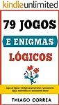 Treinamento cerebral: 79 jogos e enigmas lógicos com respostas: Jogos de lógica e inteligência para treinar o pensamento...