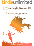L'Era degli Arcani IV: Le tre pergamene