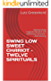 SWING LOW SWEET CHARIOT – TWELVE SPIRITUALS: Zweisprachig englisch/deutsch mit Interlinear-Simultan-Übersetzung