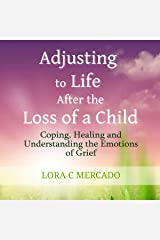 Adjusting to Life After the Loss of a Child: Coping, Healing and Understanding the Emotions of Grief Audible Audiobook