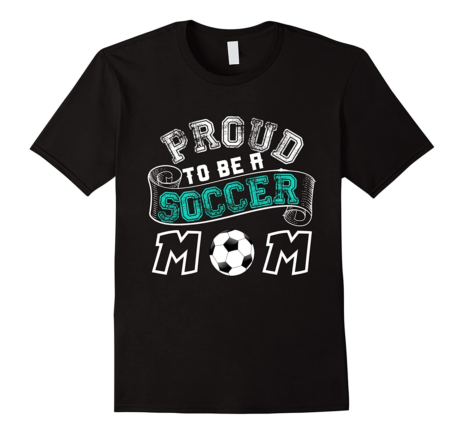 Proud to Be a Soccer Mom Tee Shirt for Mothers of Football-TJ