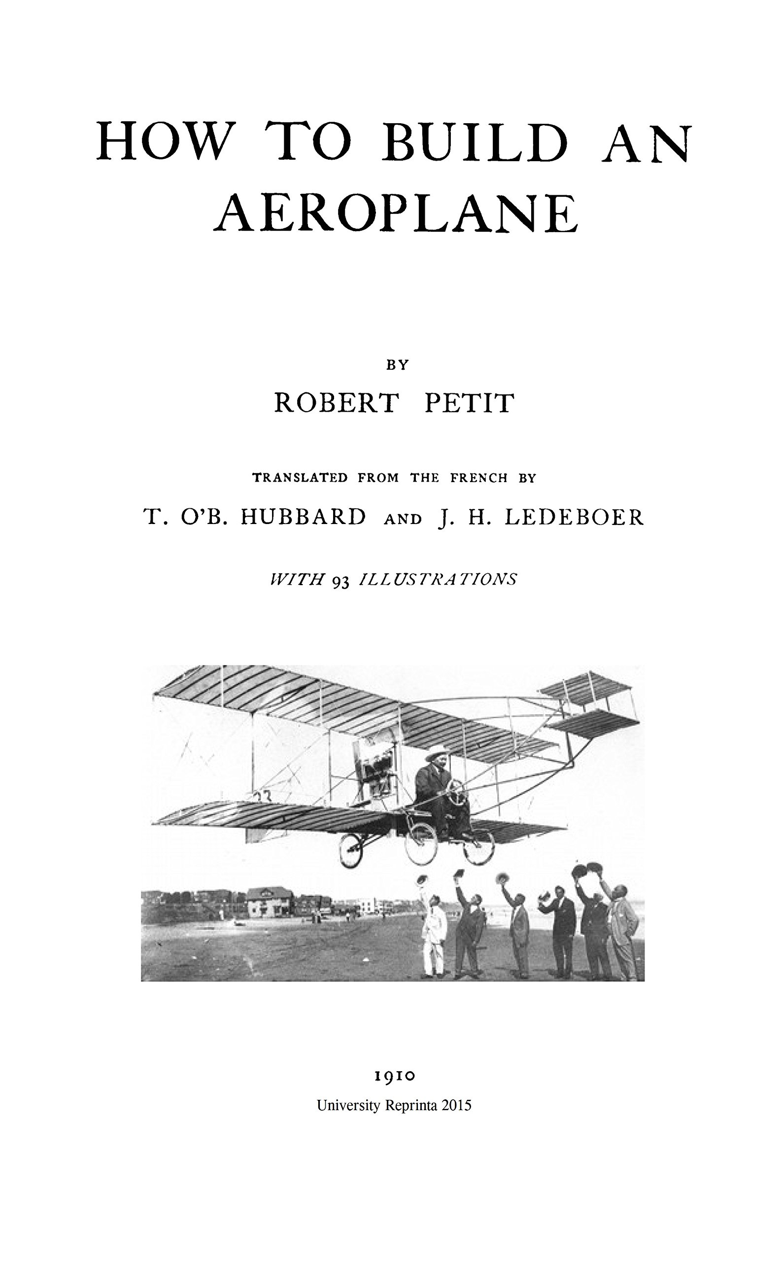 How to Build an Aeroplane (How to Build an Airplane) by Robert Petit [Student Loose Leaf Facsimile Edition. Re-Imaged from 1910 Original for Greater Clarity. 2015] pdf