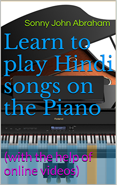 Amazon Com Learn To Play Hindi Songs On The Piano With The Help Of Online Videos Ebook Abraham Sonny John Kindle Store Hindi film songs form a predominant component of indian pop music and derive their inspiration from both classical and modern sources. learn to play hindi songs on the piano