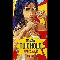 No soy tu cholo (Spanish Edition)
