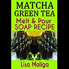 Matcha Green Tea Melt & Pour Soap Recipe (English Edition)