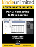 Power BI Step-by-Step Part 2: Connecting to Data Sources: Power BI Mastery through hands-on Tutorials (Power BI Step by Step)