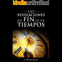 LAS REVELACIONES DEL FIN DE LOS TIEMPOS: Profecías y mensajes del Cielo