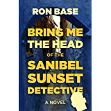 Bring Me the Head of the Sanibel Sunset Detective (The Sanibel Sunset Detective Mysteries Book 11)