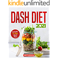 Dash Diet 2021: Dash Diet for Beginners Book with 21 Day Meal Plan: Low Sodium Cookbook with Quick and Easy Low Sodium…