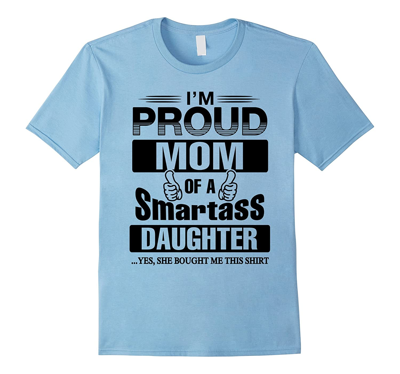Proud Mom Smartass Daughter Shirt-Tovacu
