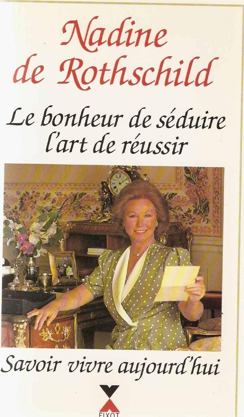 Le bonheur de seduire, l'art de reussir: Savoir vivre aujourd'hui (French Edition) Broché – 1 janvier 1991 ROTHSCHILD NADINE DE. Fixot 2876450844 GD-110-44-3871823
