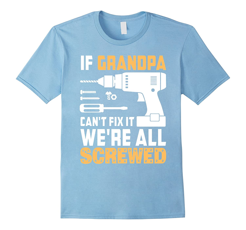 Mens If Grandpa Can't Fix it We're All Screwed NOrange C2 T-shirt-RT
