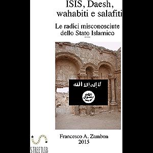 ISIS, Daesh, wahabiti, salafiti : Le radici misconosciute dello Stato Islamico (Italian Edition)