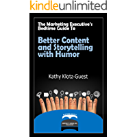 The Marketing Executive's Bedtime Guide to Better Content and Storytelling with Humor (Executive's Bedtime Guide to Storytelling Book 5)