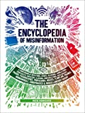 Encyclopedia of Misinformation: A Compendium of Imitations, Spoofs, Delusions, Simulations, Counterfeits, Impostors, Illusions, Confabulations. Conspiracies & Miscellaneous Fakery