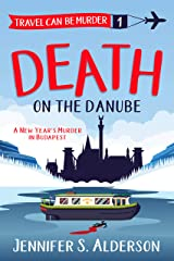 Death on the Danube: A New Year's Murder in Budapest (Travel Can Be Murder Cozy Mystery Series Book 1) Kindle Edition