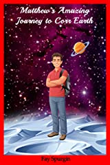 Matthew's Amazing Journey to Corr Earth Kindle Edition