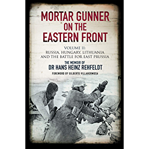 Mortar Gunner on the Eastern Front Volume II: Russia, Hungary, Lithuania, and the Battle for East Prussia