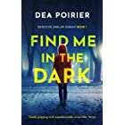 Find Me in the Dark: Totally gripping and unputdownable serial killer fiction (Detective Harlow Durant Book 1)