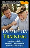 Dementia Training – Learn Dementia Care, Dementia Caregivers And Dementia Care Nursing (Dementia For Children, Dementia Music) (English Edition)