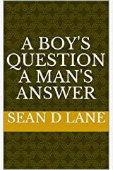 A Boy's Question A Man's Answer (Questions on a path Book 1) Kindle Edition