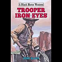 Trooper Iron Eyes (Black Horse Western)