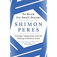 No Room for Small Dreams: Courage, Imagination and the Making of Modern Israel (English Edition)