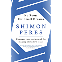 No Room for Small Dreams: Courage, Imagination and the Making of Modern Israel