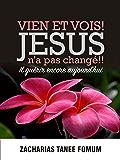 Viens et Vois ! Jésus N'a Pas Changé !!: Il Guérit Encore Aujourd'hui (Jésus Guérit Encore Aujourd'hui t. 1)