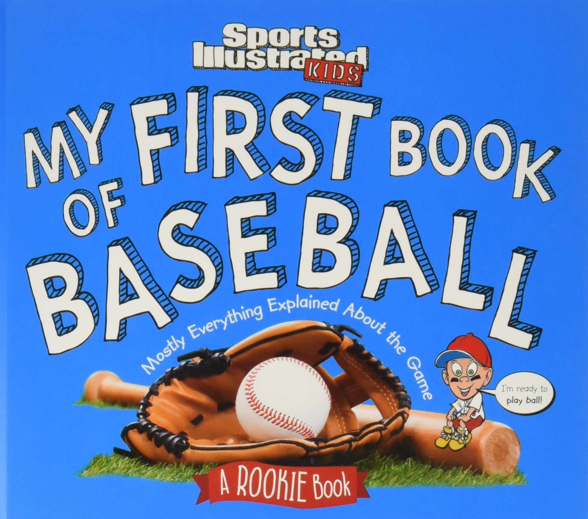 a253ed6496 My First Book of Baseball: A Rookie Book (A Sports Illustrated Kids Book)  Hardcover – April 5, 2016