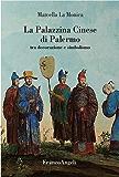 La Palazzina Cinese di Palermo: Tra decorazione e simbolismo