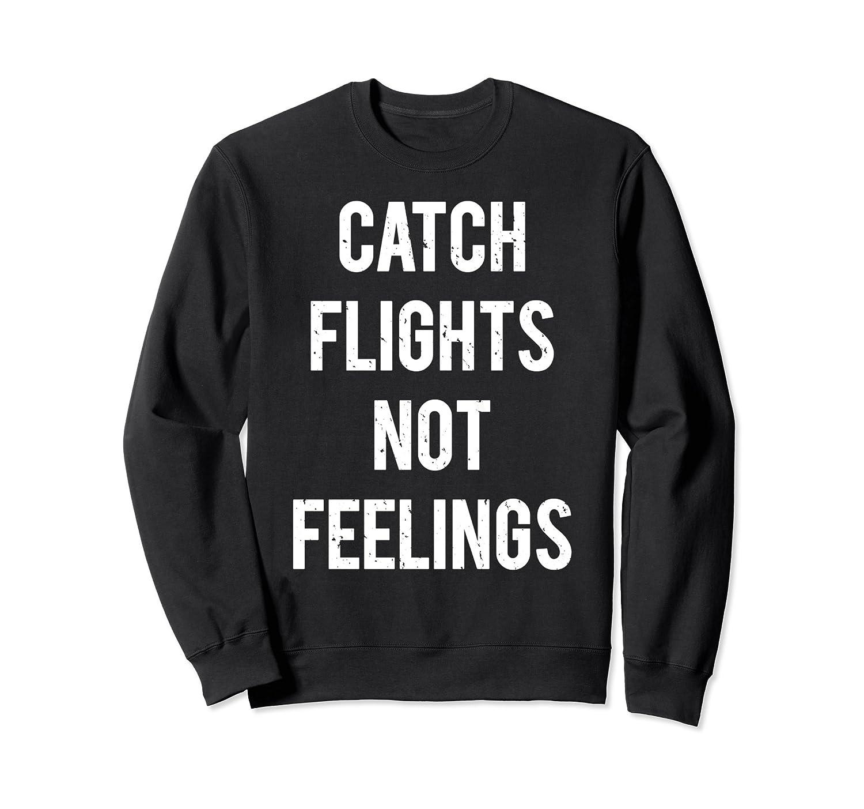 Catch Flights Not Feelings Sweatshirt Apparel-alottee gift