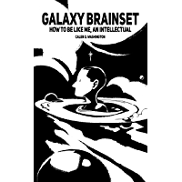 Galaxy Brainset: How to Be Like Me, An Intellectual
