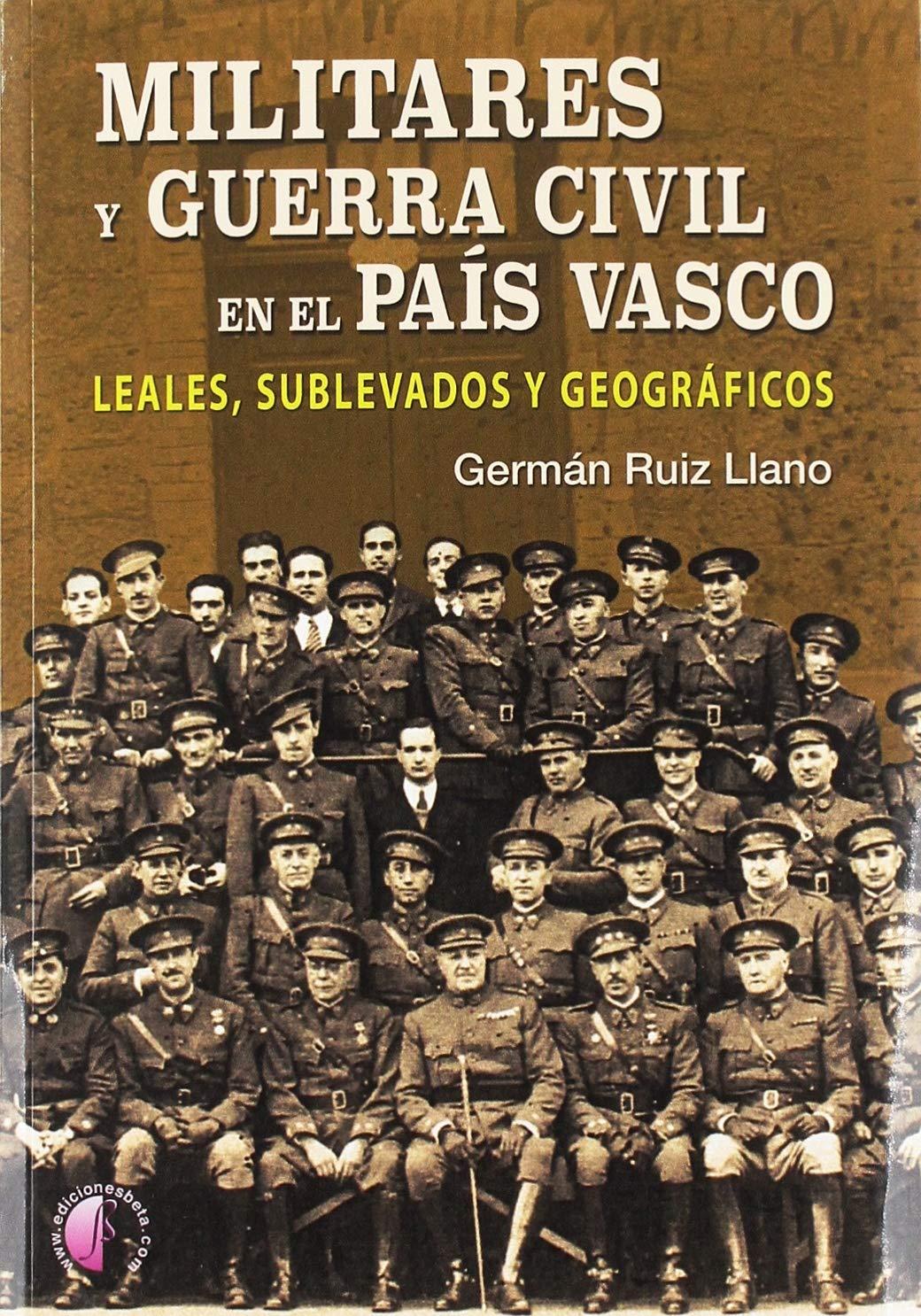 Militares y Guerra Civil en el País Vasco: Leales, sublevados y geográficos Ensayo: Amazon.es: Ruiz Llano, Germán: Libros