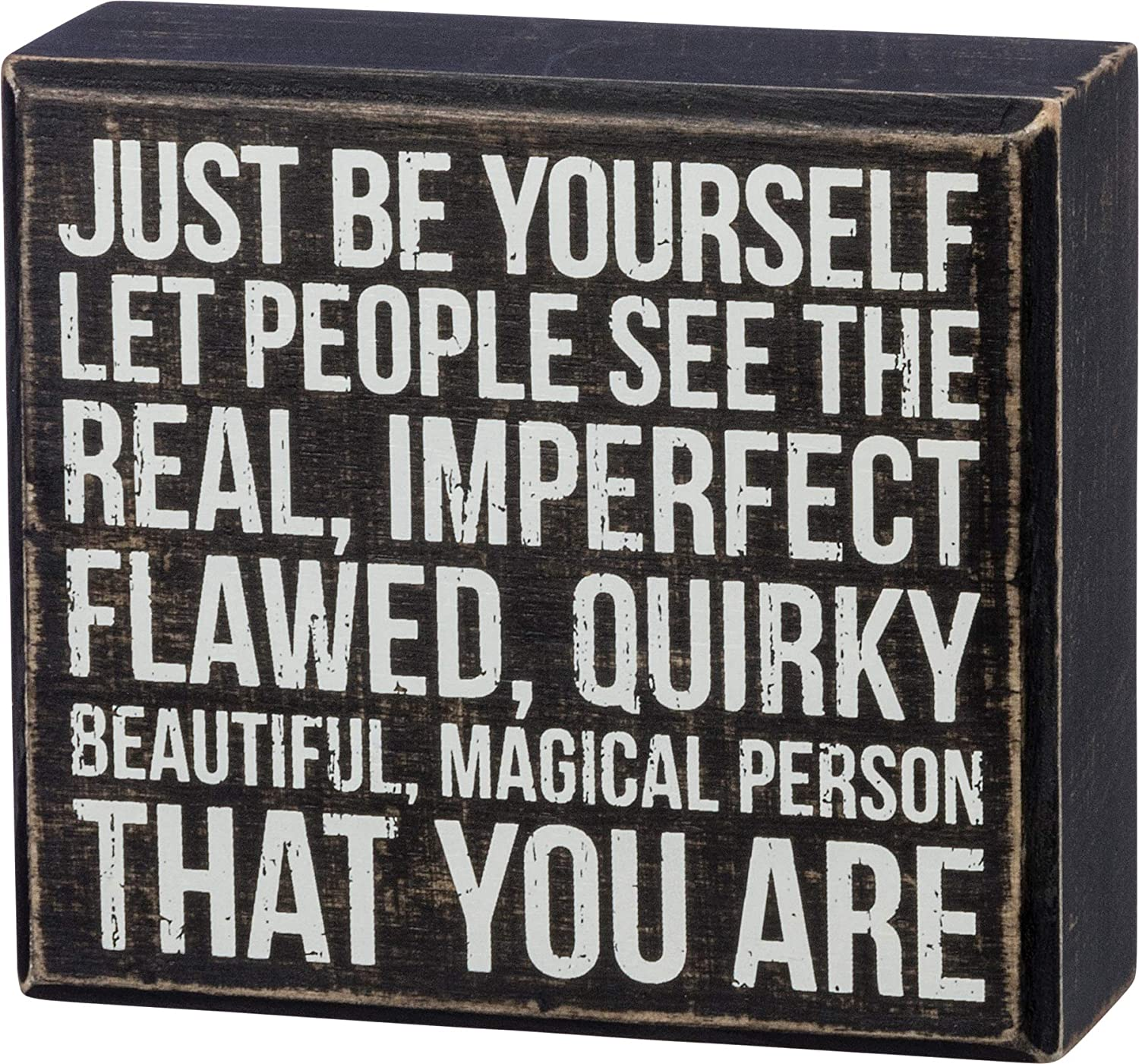 "Primitives by Kathy Box Sign — Just be Yourself Let People see the Real, Imperfect Flawed, Quirky Beautiful, Magical Person that You Are — 5"" x 4.5"""