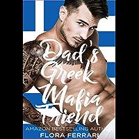 Dad's Greek Mafia Friend: An Instalove Possessive Alpha Romance (A Man Who Knows What He Wants Book 141)