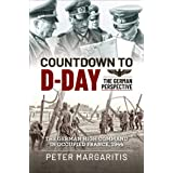 Countdown to D-Day: The German Perspective: The German High Command in Occupied France, 1944 (Latin America at War)