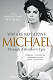 You Are Not Alone: Michael, Through a Brother's Eyes