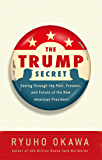 The Trump Secret: Seeing Through the Past, Present, and Future of the New American President
