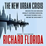 The New Urban Crisis: How Our Cities Are Increasing Inequality, Deepening Segregation, and Failing the Middle Class - and What We Can Do About It