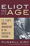 Eliot and His Age: T. S. Eliot's Moral Imagination in the Twentieth Century