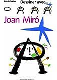 Dessiner avec. Joan Miró