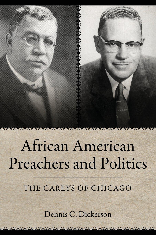 African American Preachers and Politics: The Careys of Chicago (Margaret Walker Alexander Series in African American Studies)
