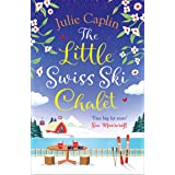 The Little Swiss Ski Chalet: The most heartwarming and feelgood cosy romance read of 2021! (Romantic Escapes, Book 7)