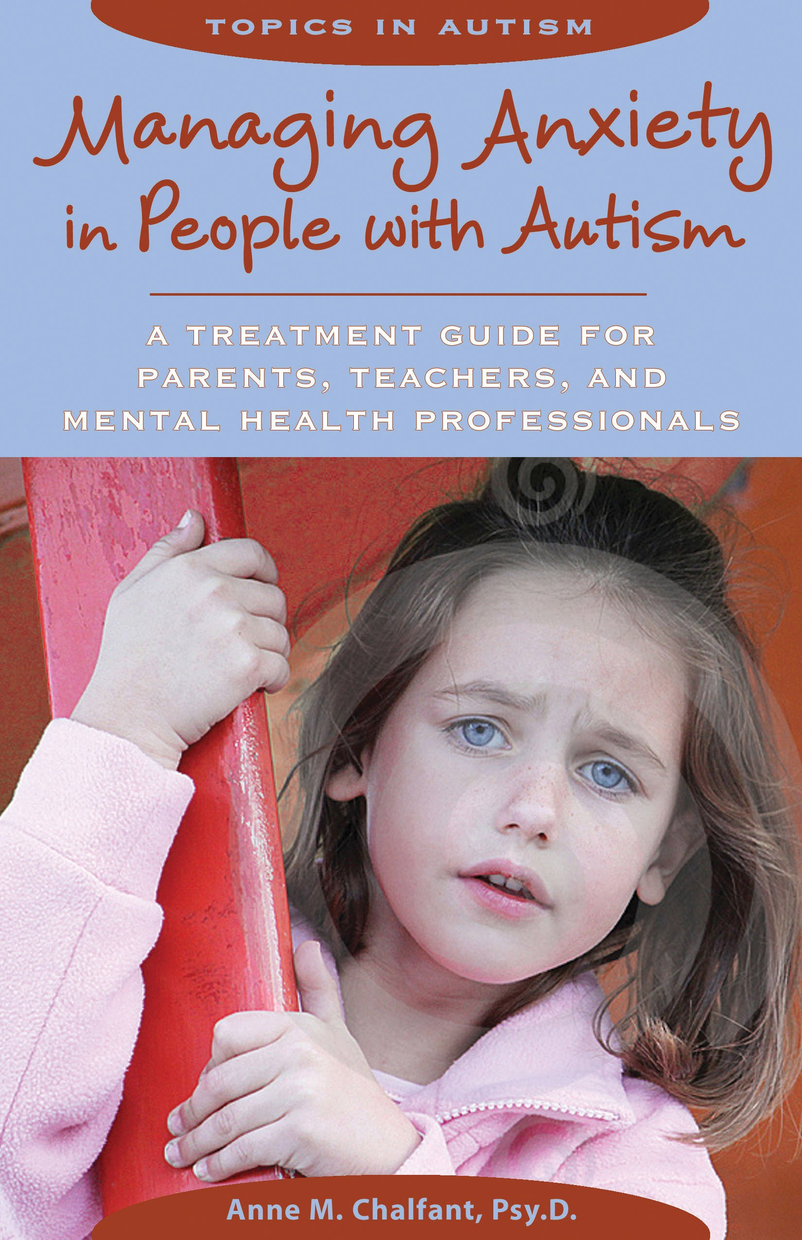 Managing Anxiety in People With Autism A Treatment Guide for