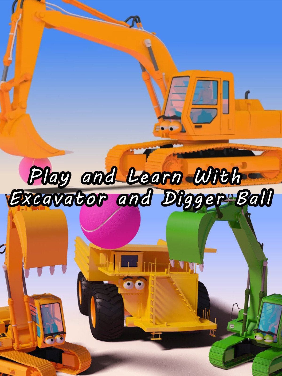 Play and Learn With Excavator and Digger Ball on Amazon Prime Video UK