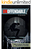 Unoffendable: How to Break Free from the Prison of Offense
