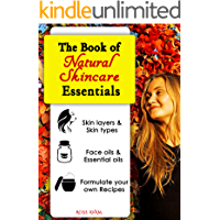 The Book of Natural Skin Care Essentials: BECOME A DIY EXPERT ON GLOWING & REJUVENATED HEALTHY SKIN by Understanding…